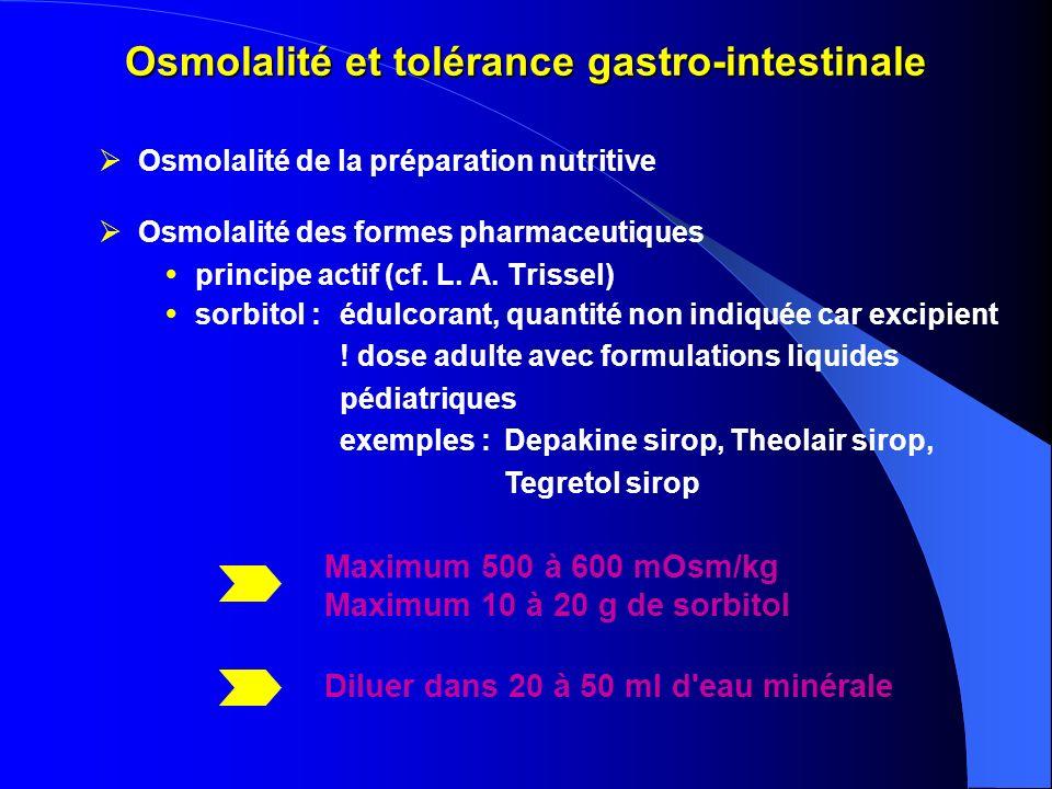 Osmolalité et tolérance gastro-intestinale Osmolalité de la préparation nutritive Osmolalité des formes pharmaceutiques principe actif (cf. L. A. Tris