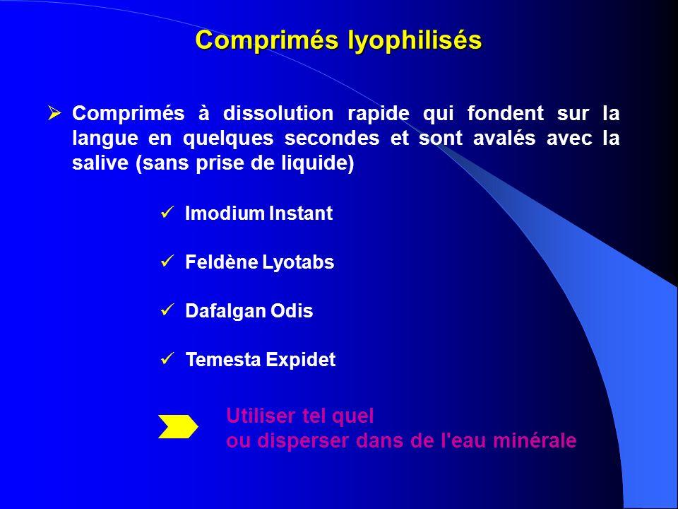 Comprimés lyophilisés Comprimés à dissolution rapide qui fondent sur la langue en quelques secondes et sont avalés avec la salive (sans prise de liqui