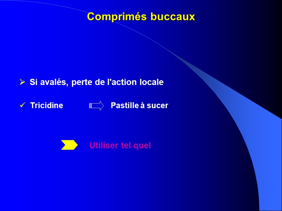 Comprimés buccaux Si avalés, perte de l'action locale Utiliser tel quel TricidinePastille à sucer