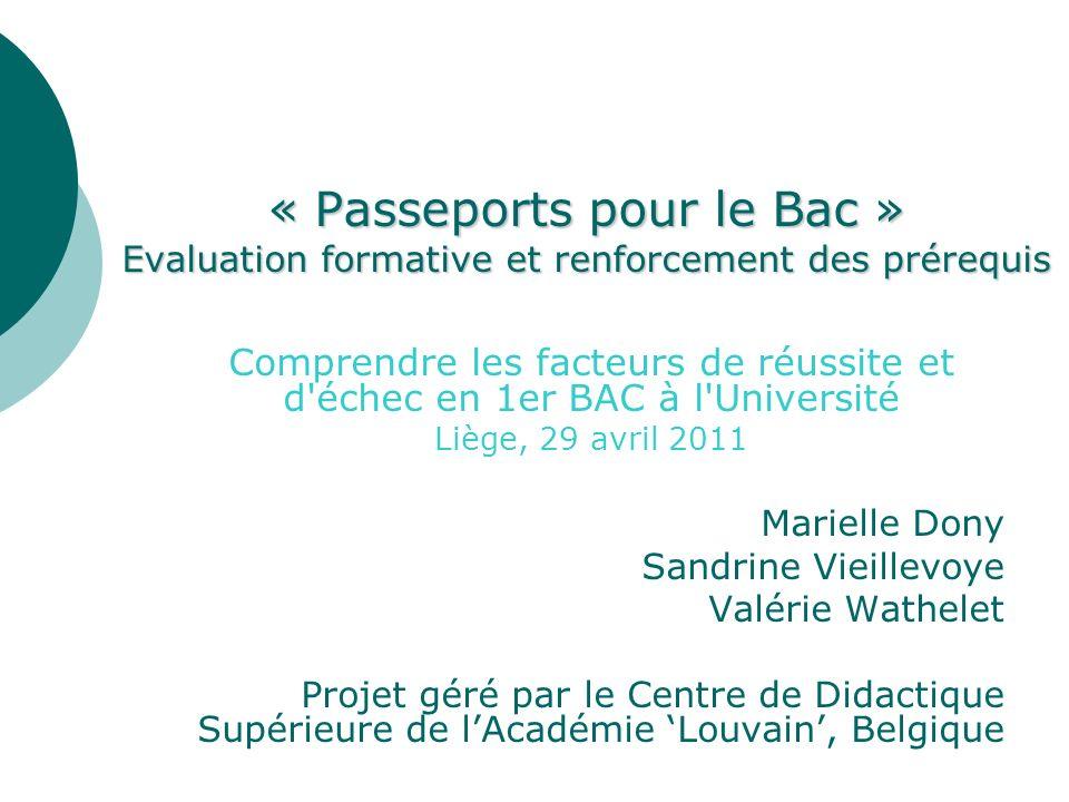 « Passeports pour le Bac » Evaluation formative et renforcement des prérequis Comprendre les facteurs de réussite et d'échec en 1er BAC à l'Université