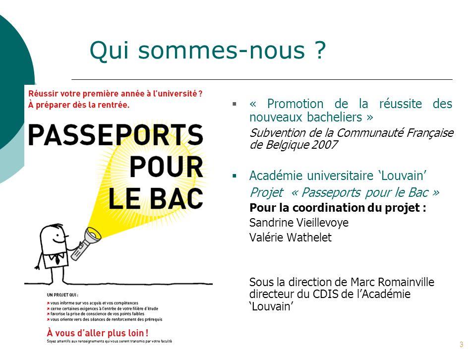 « Promotion de la réussite des nouveaux bacheliers » Subvention de la Communauté Française de Belgique 2007 Académie universitaire Louvain Projet « Pa