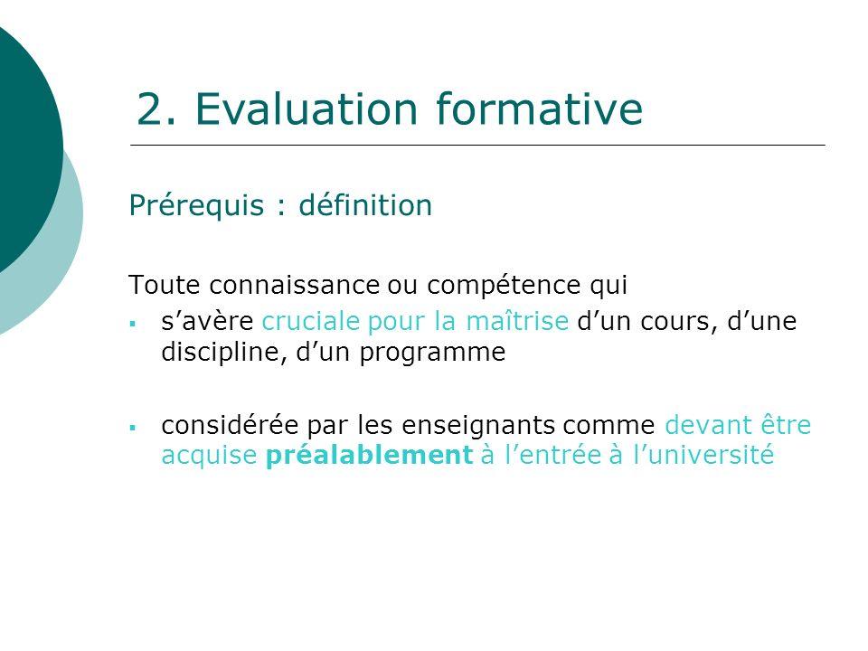 Prérequis : définition Toute connaissance ou compétence qui savère cruciale pour la maîtrise dun cours, dune discipline, dun programme considérée par