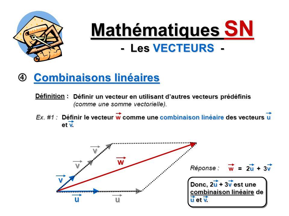 Combinaisons linéaires Combinaisons linéaires Mathématiques SN - Les VECTEURS - Définition : Définir un vecteur en utilisant dautres vecteurs prédéfinis (comme une somme vectorielle).