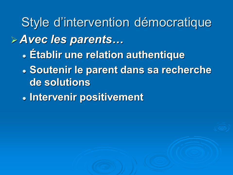 Style dintervention démocratique Avec les parents… Avec les parents… Établir une relation authentique Établir une relation authentique Soutenir le parent dans sa recherche de solutions Soutenir le parent dans sa recherche de solutions Intervenir positivement Intervenir positivement