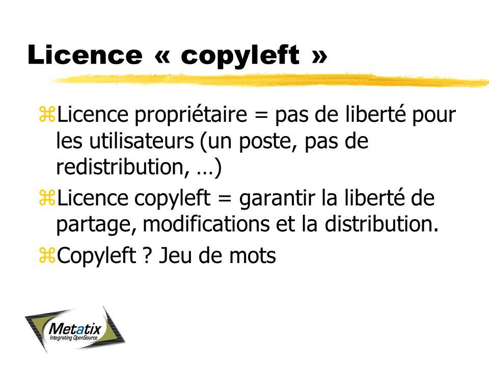 Licence « copyleft » zLicence propriétaire = pas de liberté pour les utilisateurs (un poste, pas de redistribution, …) zLicence copyleft = garantir la liberté de partage, modifications et la distribution.