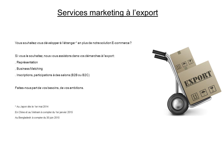 Services marketing à lexport Vous souhaitez vous développer à létranger * en plus de notre solution E-commerce .