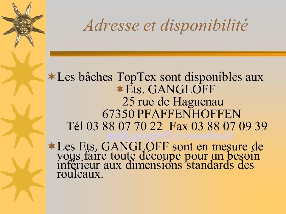 Adresse et disponibilité Les bâches TopTex sont disponibles aux Ets. GANGLOFF 25 rue de Haguenau 67350 PFAFFENHOFFEN Tél 03 88 07 70 22 Fax 03 88 07 0