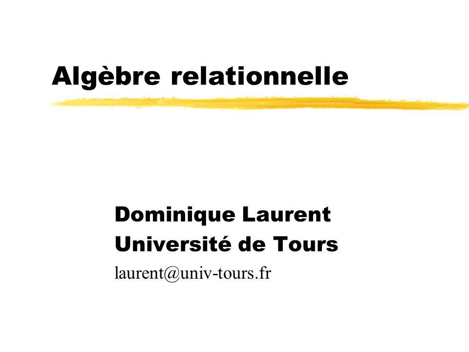 Algèbre relationnelle Dominique Laurent Université de Tours laurent@univ-tours.fr