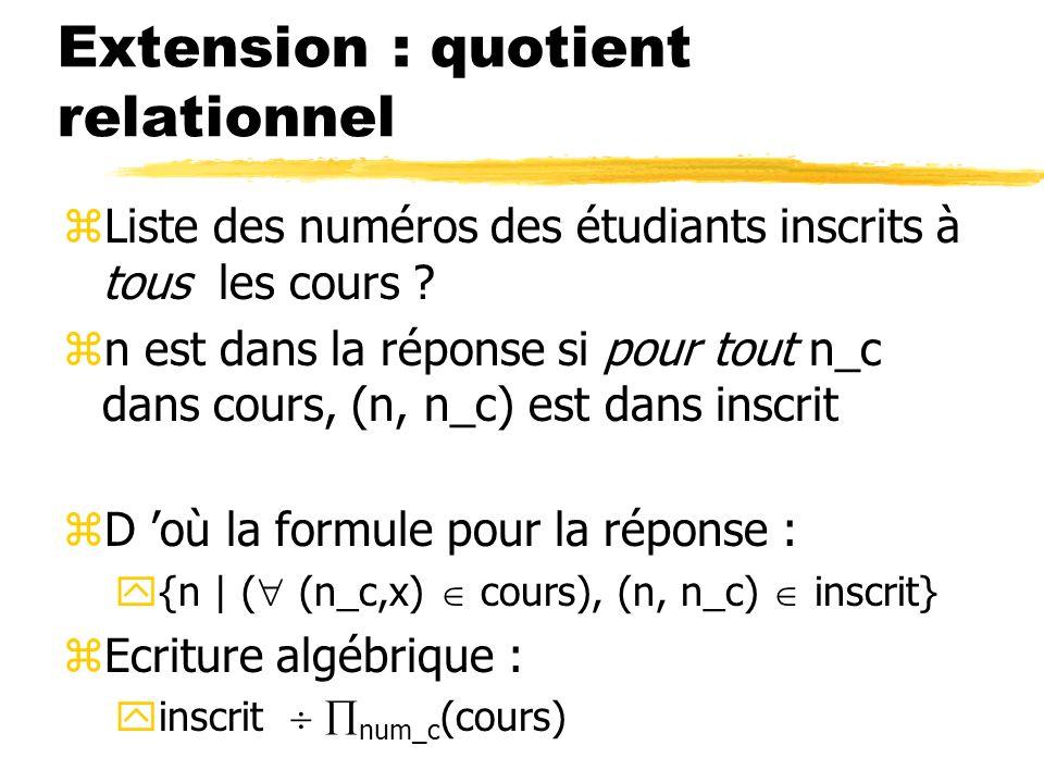 Extension : quotient relationnel zListe des numéros des étudiants inscrits à tous les cours ? zn est dans la réponse si pour tout n_c dans cours, (n,