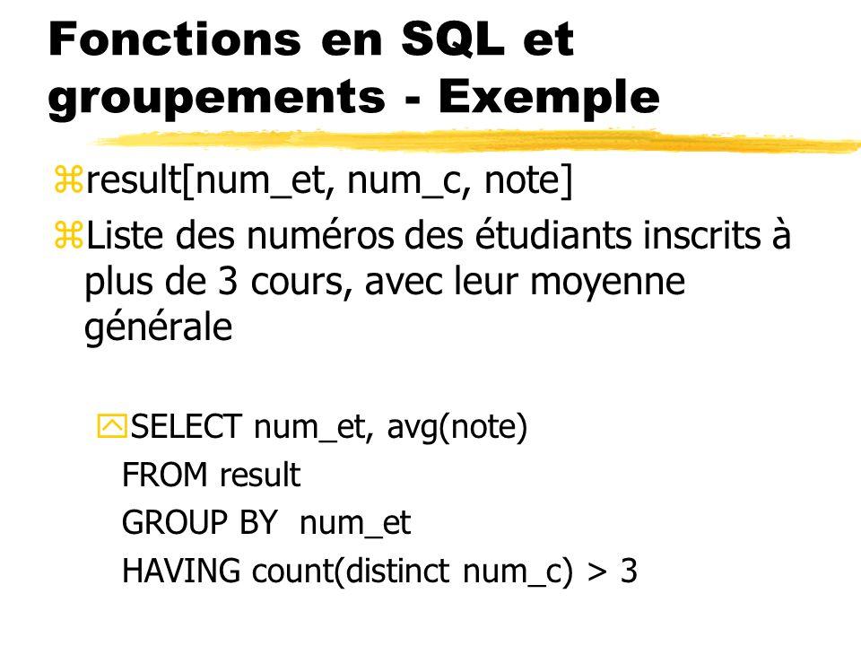 Fonctions en SQL et groupements - Exemple zresult[num_et, num_c, note] zListe des numéros des étudiants inscrits à plus de 3 cours, avec leur moyenne