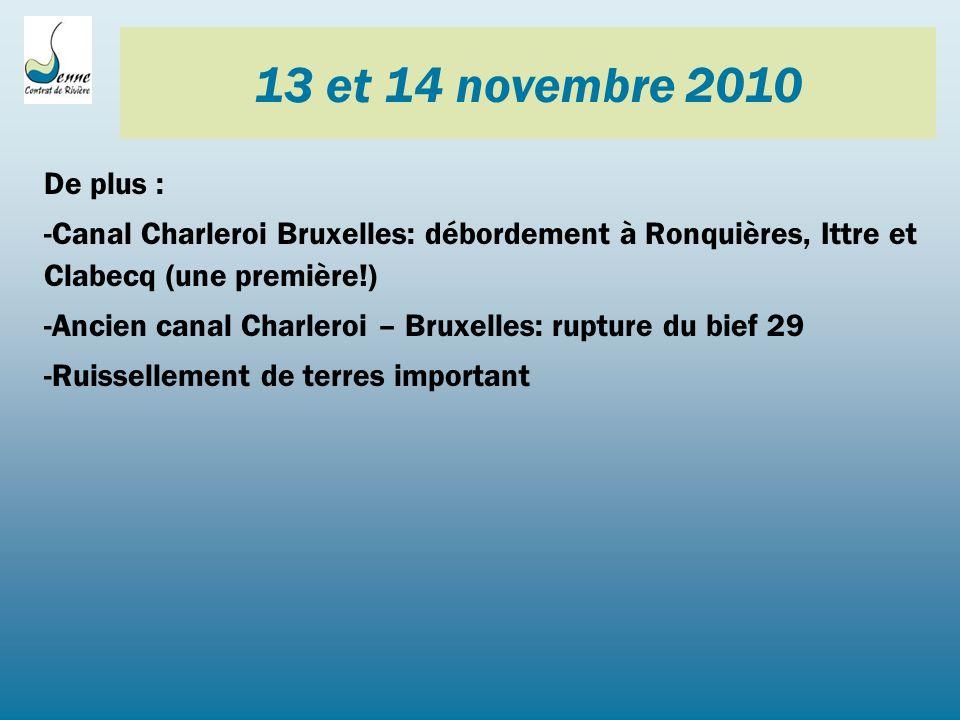 13 et 14 novembre 2010 De plus : -Canal Charleroi Bruxelles: débordement à Ronquières, Ittre et Clabecq (une première!) -Ancien canal Charleroi – Bruxelles: rupture du bief 29 -Ruissellement de terres important