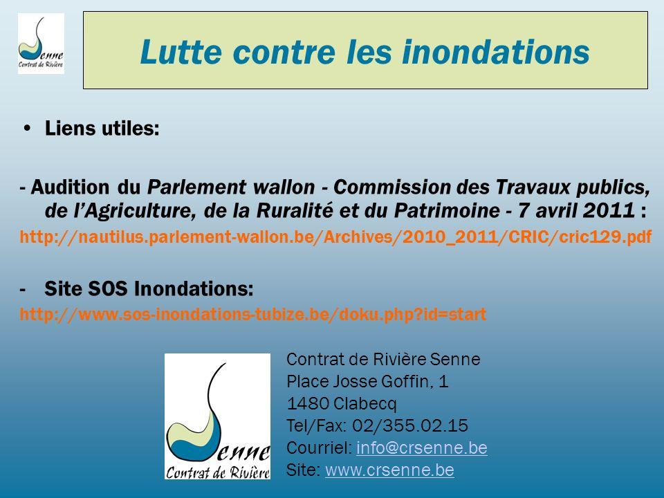 Lutte contre les inondations Liens utiles: - Audition du Parlement wallon - Commission des Travaux publics, de lAgriculture, de la Ruralité et du Patr