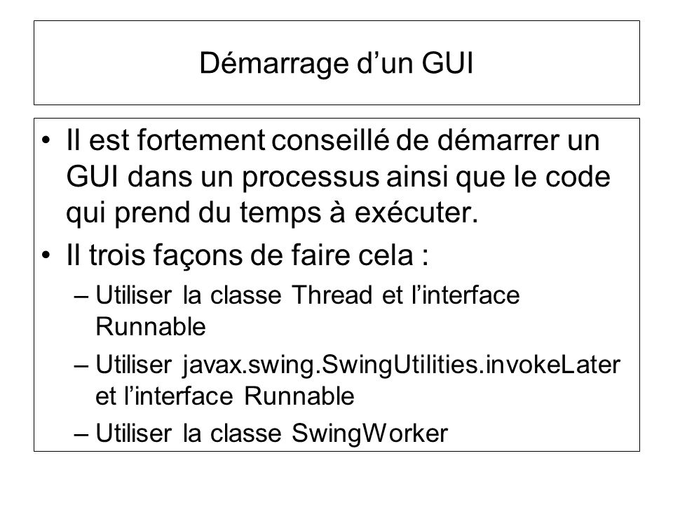 Il est fortement conseillé de démarrer un GUI dans un processus ainsi que le code qui prend du temps à exécuter. Il trois façons de faire cela : –Util