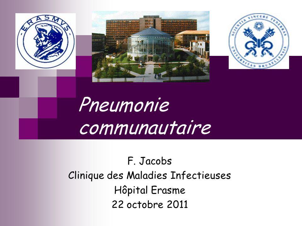 Pneumonie communautaire F. Jacobs Clinique des Maladies Infectieuses Hôpital Erasme 22 octobre 2011