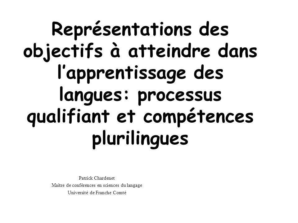 Représentations des objectifs à atteindre dans lapprentissage des langues: processus qualifiant et compétences plurilingues Patrick Chardenet Maître d