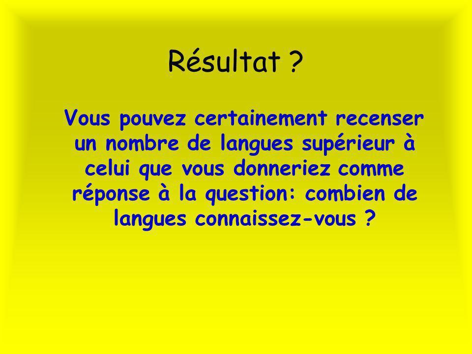 Résultat ? Vous pouvez certainement recenser un nombre de langues supérieur à celui que vous donneriez comme réponse à la question: combien de langues