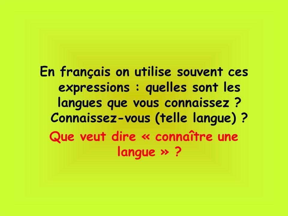 En français on utilise souvent ces expressions : quelles sont les langues que vous connaissez ? Connaissez-vous (telle langue) ? Que veut dire « conna