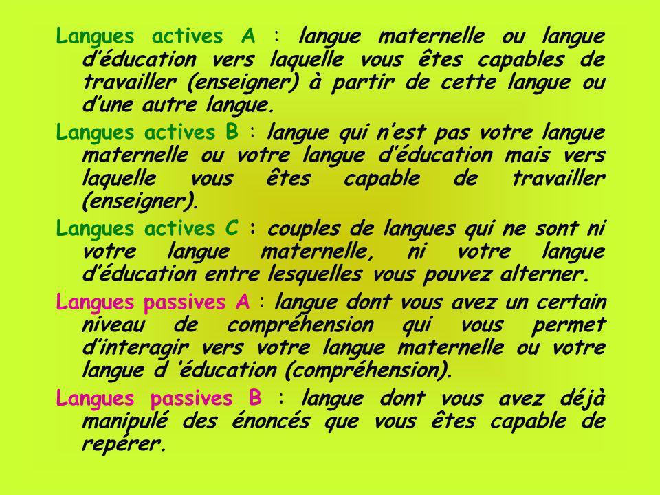 Langues actives A : langue maternelle ou langue déducation vers laquelle vous êtes capables de travailler (enseigner) à partir de cette langue ou dune