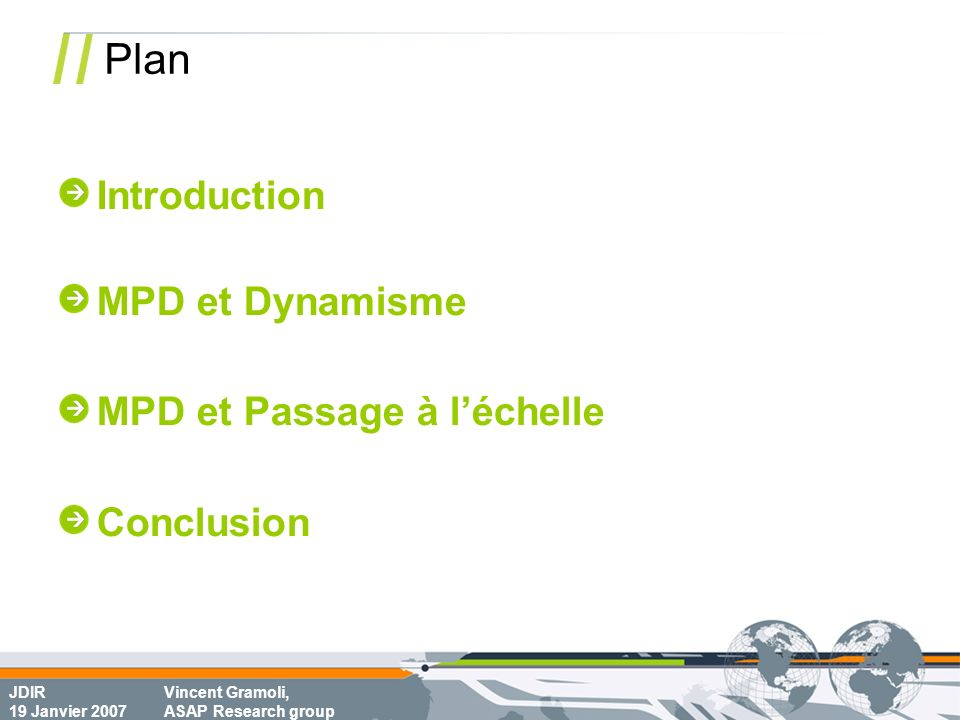 JDIR 19 Janvier 2007 Vincent Gramoli, ASAP Research group Plan Introduction MPD et Dynamisme MPD et Passage à léchelle Conclusion