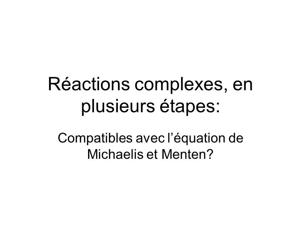 Réactions complexes, en plusieurs étapes: Compatibles avec léquation de Michaelis et Menten?