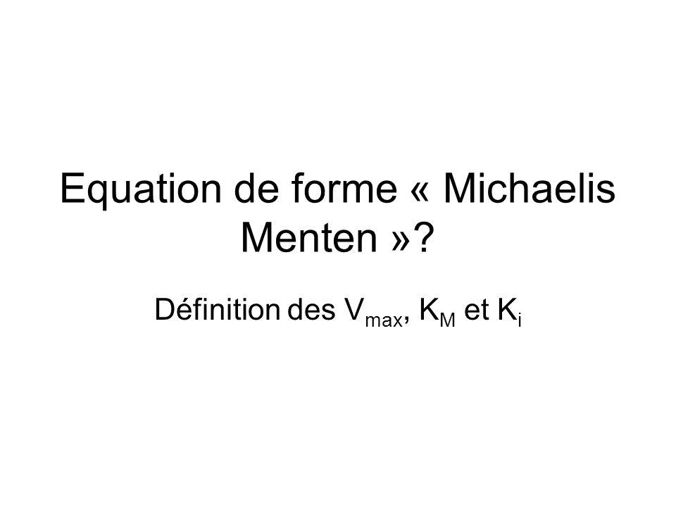 Equation de forme « Michaelis Menten »? Définition des V max, K M et K i