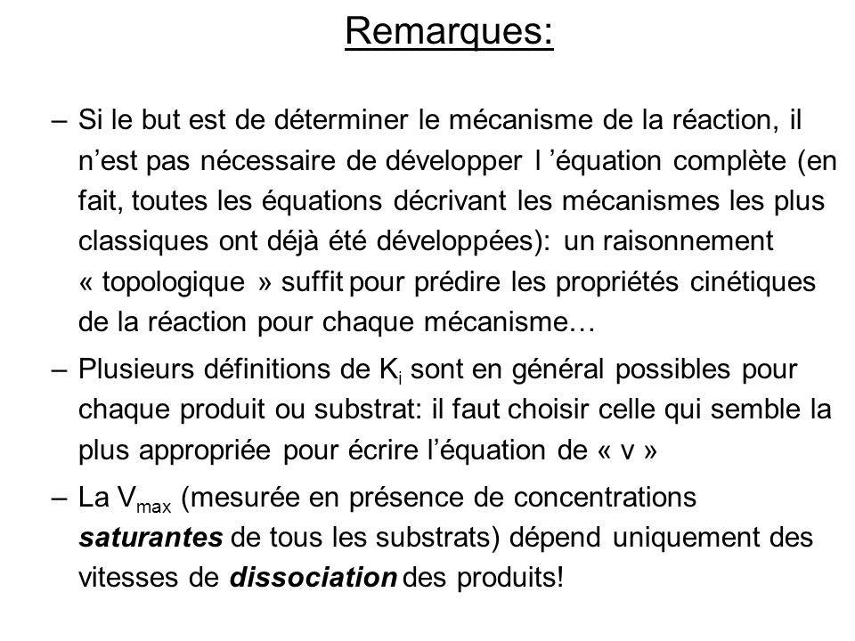 Remarques: –Si le but est de déterminer le mécanisme de la réaction, il nest pas nécessaire de développer l équation complète (en fait, toutes les équ