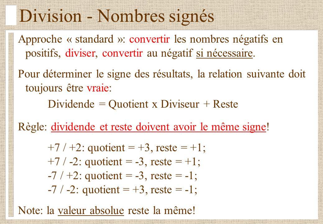 Division - Nombres signés Approche « standard »: convertir les nombres négatifs en positifs, diviser, convertir au négatif si nécessaire.