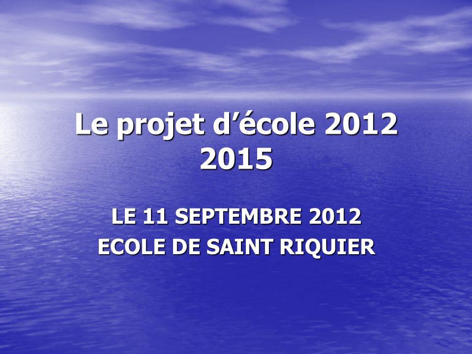 Le projet décole 2012 2015 LE 11 SEPTEMBRE 2012 ECOLE DE SAINT RIQUIER