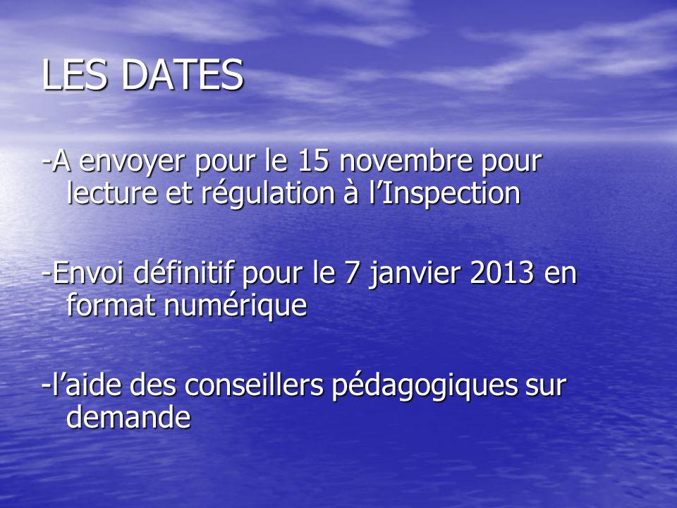 LES DATES -A envoyer pour le 15 novembre pour lecture et régulation à lInspection -Envoi définitif pour le 7 janvier 2013 en format numérique -laide d