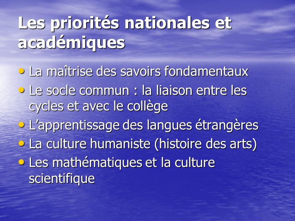 Les priorités nationales et académiques La maîtrise des savoirs fondamentaux La maîtrise des savoirs fondamentaux Le socle commun : la liaison entre l