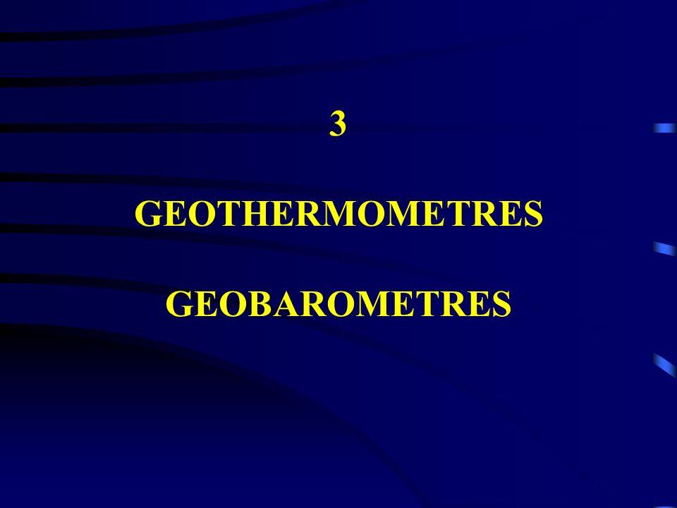 3 GEOTHERMOMETRES GEOBAROMETRES