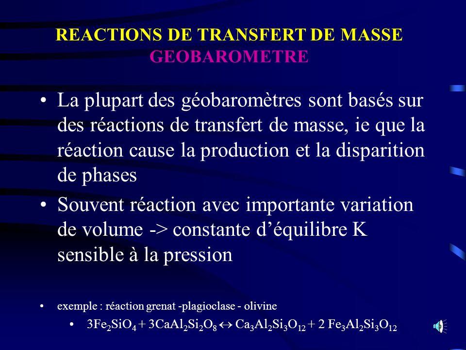 La plupart des géobaromètres sont basés sur des réactions de transfert de masse, ie que la réaction cause la production et la disparition de phases So