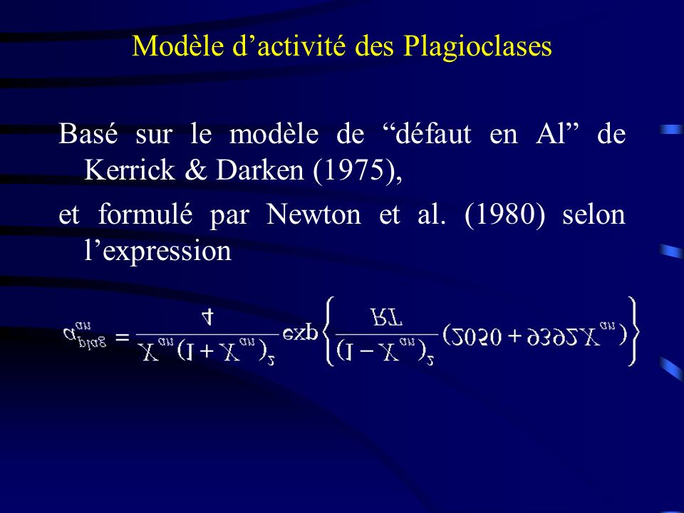 Modèle dactivité des Plagioclases Basé sur le modèle de défaut en Al de Kerrick & Darken (1975), et formulé par Newton et al. (1980) selon lexpression