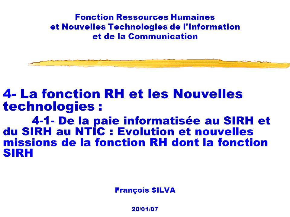20/01/2007 Fonction RH et NTIC22 Evolution des Compétences et des carrières Des logiciels de niche Ecartèlement entre le portail RH, le libre service RH, la formation, la mobilité Pas encore de logique de processus
