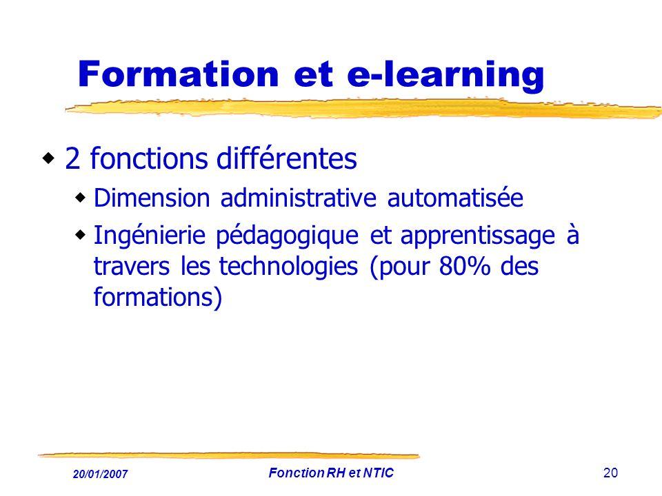 20/01/2007 Fonction RH et NTIC20 Formation et e-learning 2 fonctions différentes Dimension administrative automatisée Ingénierie pédagogique et appren