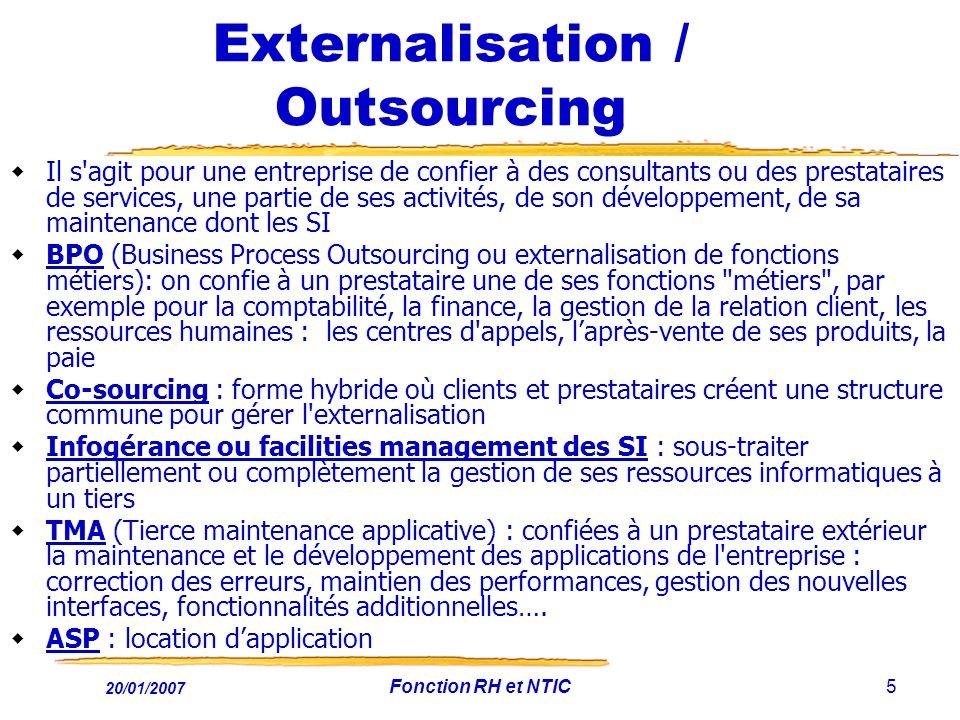 20/01/2007 Fonction RH et NTIC5 Externalisation / Outsourcing Il s'agit pour une entreprise de confier à des consultants ou des prestataires de servic