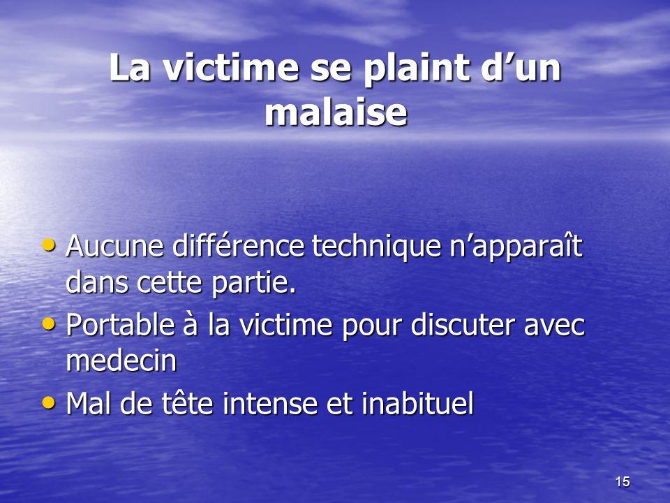 15 La victime se plaint dun malaise Aucune différence technique napparaît dans cette partie. Aucune différence technique napparaît dans cette partie.