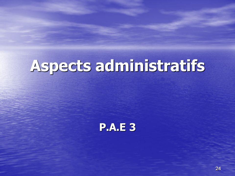 24 Aspects administratifs P.A.E 3