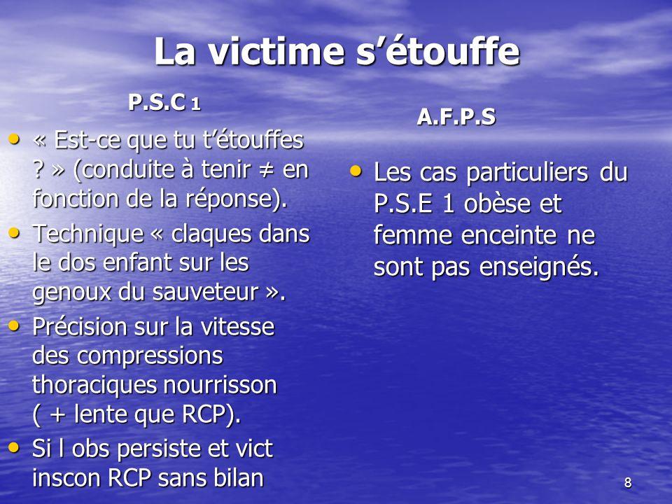 8 La victime sétouffe « Est-ce que tu tétouffes .» (conduite à tenir en fonction de la réponse).
