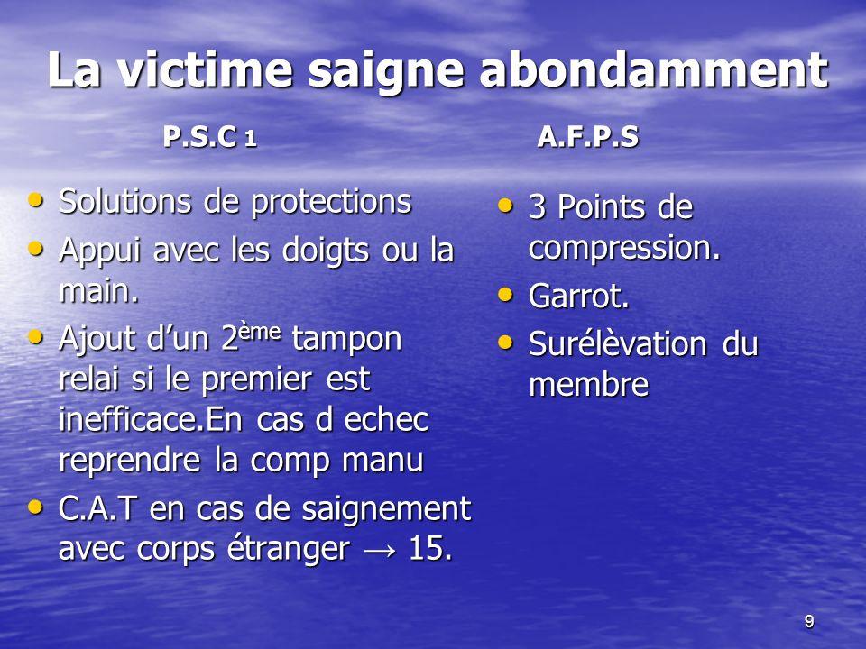 9 La victime saigne abondamment Solutions de protections Solutions de protections Appui avec les doigts ou la main. Appui avec les doigts ou la main.