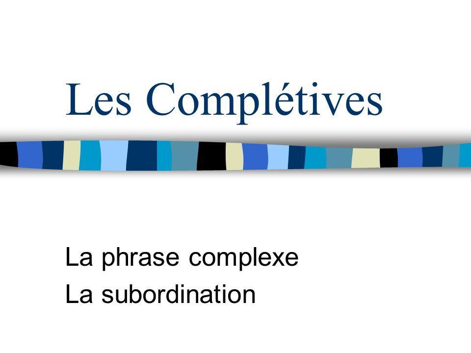 Les Complétives La phrase complexe La subordination