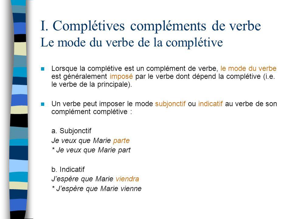 I. Complétives compléments de verbe Le mode du verbe de la complétive Lorsque la complétive est un complément de verbe, le mode du verbe est généralem