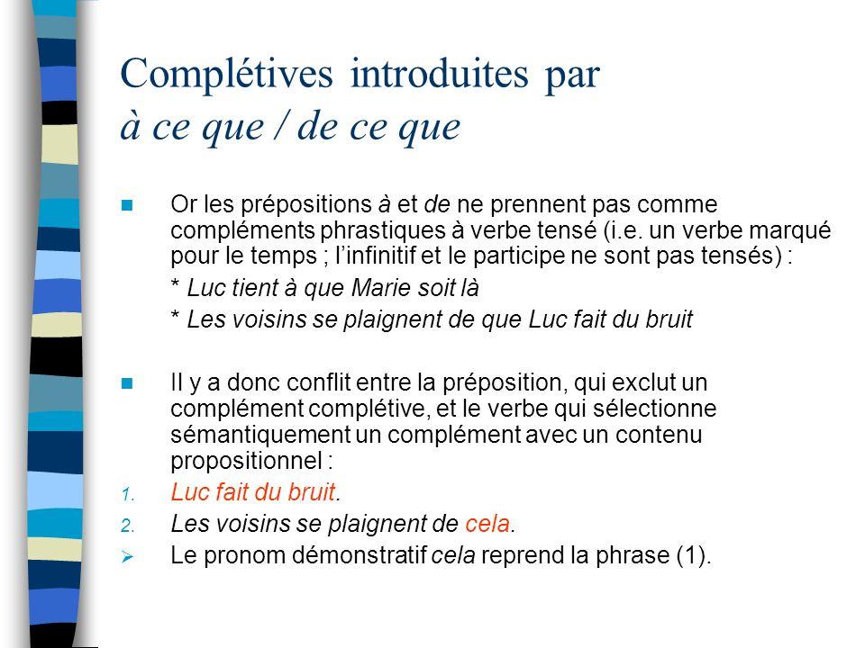 Complétives introduites par à ce que / de ce que Or les prépositions à et de ne prennent pas comme compléments phrastiques à verbe tensé (i.e.
