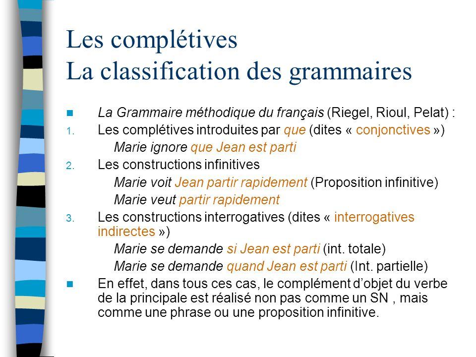 Les complétives La classification des grammaires La Grammaire méthodique du français (Riegel, Rioul, Pelat) : 1.