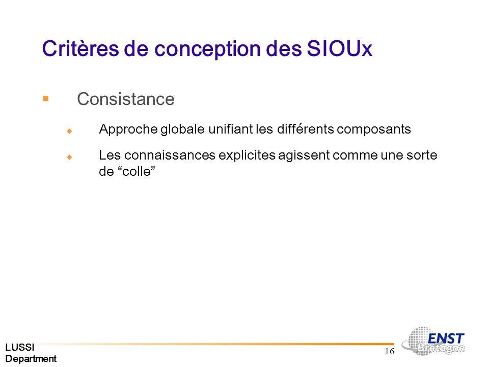 LUSSI Department 16 Critères de conception des SIOUx Consistance Approche globale unifiant les différents composants Les connaissances explicites agissent comme une sorte de colle