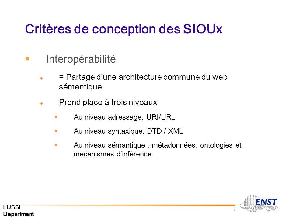 LUSSI Department 7 Critères de conception des SIOUx Interopérabilité = Partage dune architecture commune du web sémantique Prend place à trois niveaux Au niveau adressage, URI/URL Au niveau syntaxique, DTD / XML Au niveau sémantique : métadonnées, ontologies et mécanismes dinférence