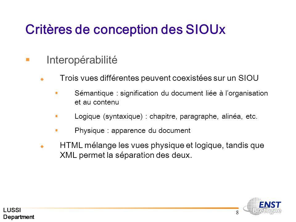 LUSSI Department 8 Critères de conception des SIOUx Interopérabilité Trois vues différentes peuvent coexistées sur un SIOU Sémantique : signification du document liée à lorganisation et au contenu Logique (syntaxique) : chapitre, paragraphe, alinéa, etc.