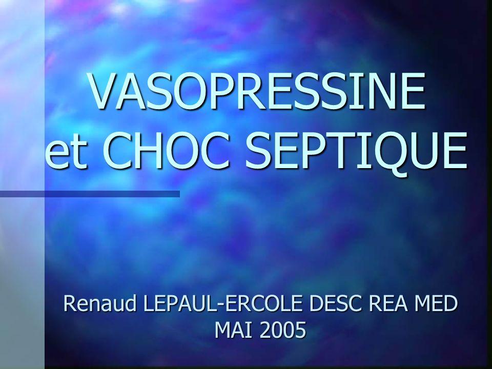 VASOPRESSINE et CHOC SEPTIQUE Renaud LEPAUL-ERCOLE DESC REA MED MAI 2005