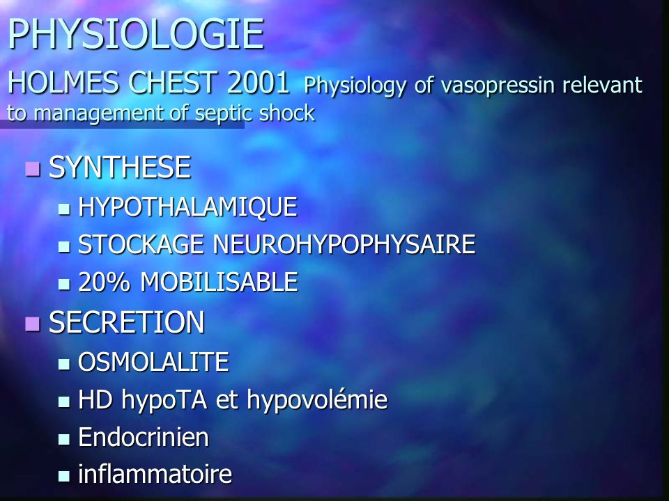 PHYSIOLOGIE HOLMES CHEST 2001 Physiology of vasopressin relevant to management of septic shock SYNTHESE SYNTHESE HYPOTHALAMIQUE HYPOTHALAMIQUE STOCKAG