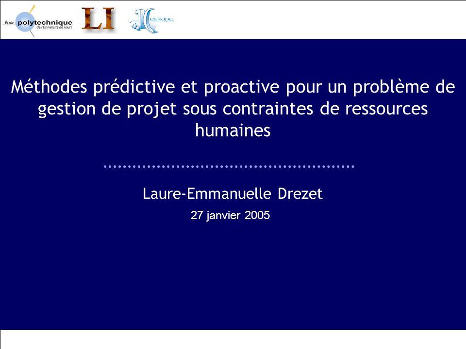 Méthodes prédictive et proactive pour un problème de gestion de projet sous contraintes de ressources humaines Laure-Emmanuelle Drezet 27 janvier 2005